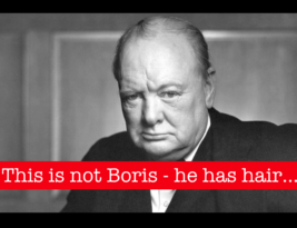 Boris is Not Churchill  & Not Great for UK